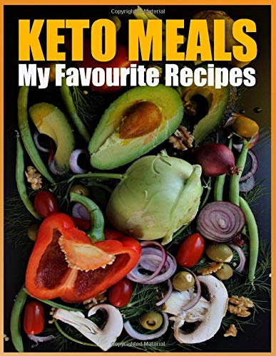 Keto Meals My Favourite Recipes: Done by Yourself, Blanks to write down details for your keto meals, nutrition, ingredients, time and more