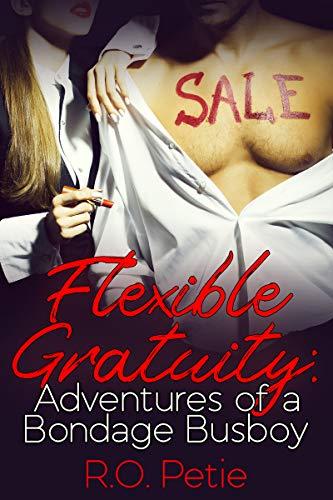 Flexible Gratuity: Adventures of a Bondage Bus Boy (English Edition)