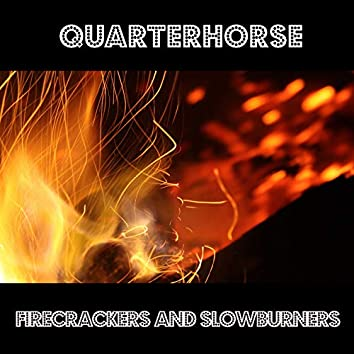 Firecrackers And Slowburners
