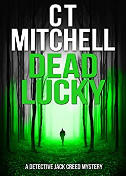 DEAD LUCKY: A Detective Jack Creed Mystery (Detective Jack Creed Murder Mystery Books Series Book 6) by [C T Mitchell]
