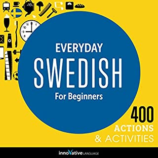 Everyday Swedish for Beginners - 400 Actions & Activities     Beginner Swedish #1              Autor:                                                                                                                                 Innovative Language Learning                               Sprecher:                                                                                                                                 SwedishPod101.com                      Spieldauer: 1 Std.     9 Bewertungen     Gesamt 3,4