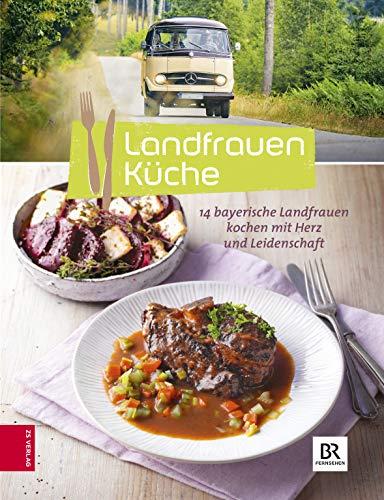 Landfrauenküche (Bd. 6): 14 Landfrauen kochen mit Herz und Leidenschaft