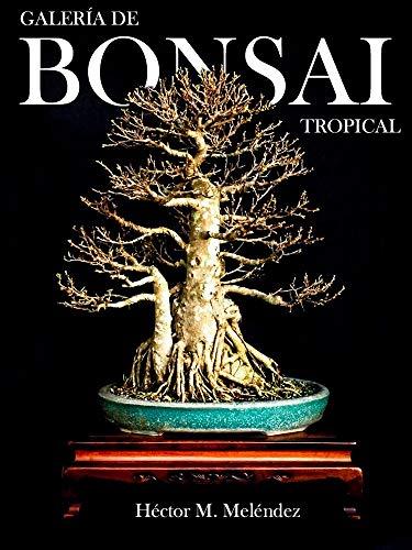 Galería de Bonsai Tropical (Libros de Bonsai nº 3)