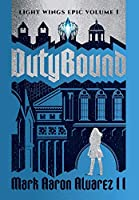 Dutybound: Light Wings Epic Volume 1 (The Light Wings Epic)