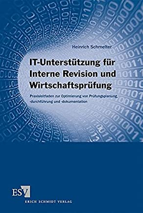IT-Unterst�tzung f�r Interne Revision und Wirtschaftspr�fung: Praxisleitfaden zur Optimierung von Pr�fungsplanung, -durchf�hrung und -dokumentation : B�cher