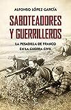 Saboteadores y guerrilleros: La pesadilla de Franco en la guerra civil (F. COLECCION)