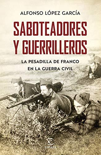 Saboteadores y guerrilleros: La pesadilla de Franco en la guerra ...