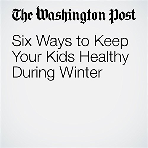 Six Ways to Keep Your Kids Healthy During Winter copertina