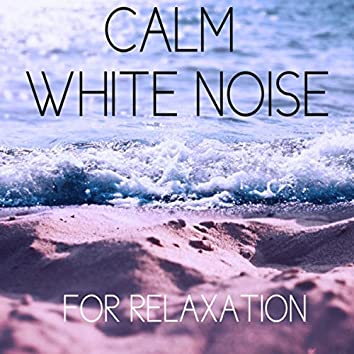 Calm White Noise For Relaxation
