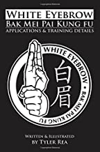 White Eyebrow Bak Mei pai kung fu Applications and Training Details (Volume 1)