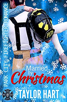 Married by Christmas: Park City Firefighter Romances: The Legendary Kent Brother Romances by [Taylor Hart]