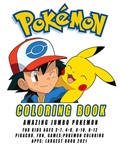 Pokemon Coloring Book Amazing Jumbo Pokemon Coloring Book For Kids: Ages 3-7, 4-8, 8-10, 8-12, Pikachu, Fun, games;pokemon coloring apps; Largest Book ... Books For Kids) (Pokémon Coloring book)