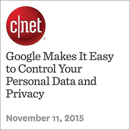 Google Makes It Easy to Control Your Personal Data and Privacy audiobook cover art