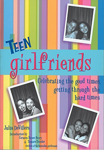 Teen girlfriends: Celebrating the Good Times, Getting Through the Hard Times (Girlfriends Series)