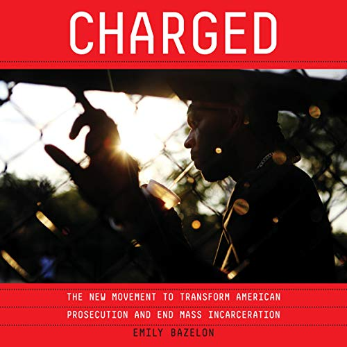 Charged     The New Movement to Transform American Prosecution and End Mass Incarceration              Autor:                                                                                                                                 Emily Bazelon                               Sprecher:                                                                                                                                 Cassandra Campbell                      Spieldauer: 13 Std. und 1 Min.     Noch nicht bewertet     Gesamt 0,0