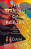 Nicolson, A: Making of Poetry: Coleridge, the Wordsworths and Their Year of Marvels - Adam Nicolson