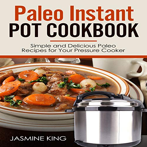 Paleo Instant Pot Cookbook: Simple and Delicious Paleo Recipes for Your Pressure Cooker cover art