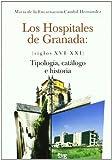 Los Hospitales de Granada (siglos XVI-XXI): Tipologías, catálogo e historia (En coedición de la Diputación de Granada)