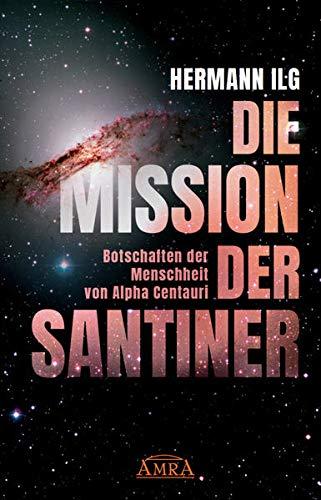 DIE MISSION DER SANTINER: Botschaften der Menschheit von Alpha Centauri