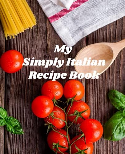 My Simply Italian Recipe Book: Blank