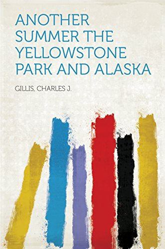 Another Summer The Yellowstone Park and Alaska (English Edition)