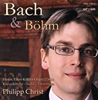 Philipp Christ: J.s.bach & Georg Bohm: Organ Works