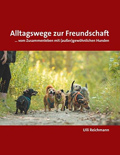 Alltagswege zur Freundschaft: ... vom Zusammenleben mit (außer)gewöhnlichen Hunden