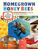 Homegrown Honey Bees: An Absolute Beginner's Guide to Beekeeping Your First Year, from Hiving to Honey Harvest
