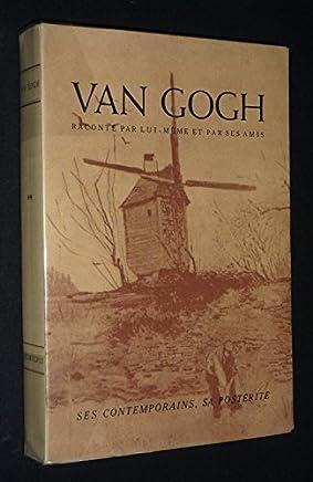 Van Gogh raconté par lui-même et par ses amis : Ses contemporains, sa postérité