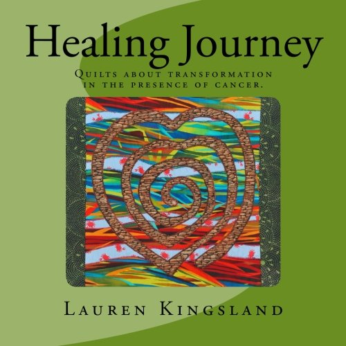 Healing Journey: Quilts about transformation in the presence of cancer.