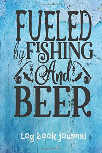 Fueled by fishing and beer log book journal: Fishing Log Book for Kids and Adults - Fishing Log Book for men and women.