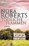 Tödliche Flammen von Nora Roberts