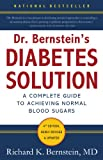 Dr. Bernstein's Diabetes Solution: The Complete Guide to Achieving Normal Blood...