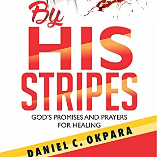 By His Stripes: God's Promises & Prayers for Healing      Praying the Promises of God, Book 1              By:                                                                                                                                 Daniel C. Okpara                               Narrated by:                                                                                                                                 James R Cheatham                      Length: 1 hr and 4 mins     4 ratings     Overall 4.8