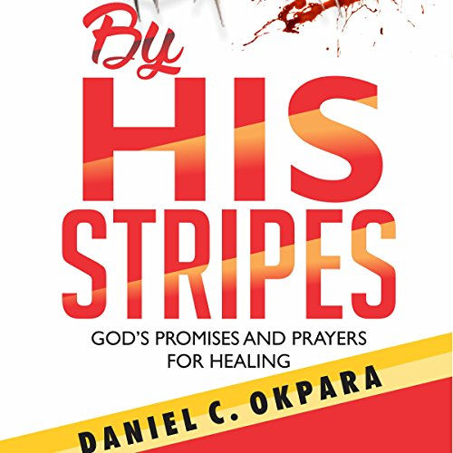 By His Stripes: God's Promises & Prayers for Healing  audiobook cover art