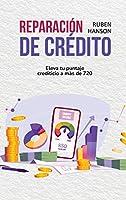 Reparación de Crédito: Eleva Tu Puntaje Crediticio A Más De 720 (Credit Repair)