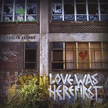 LOVE WAS HERE FIRST