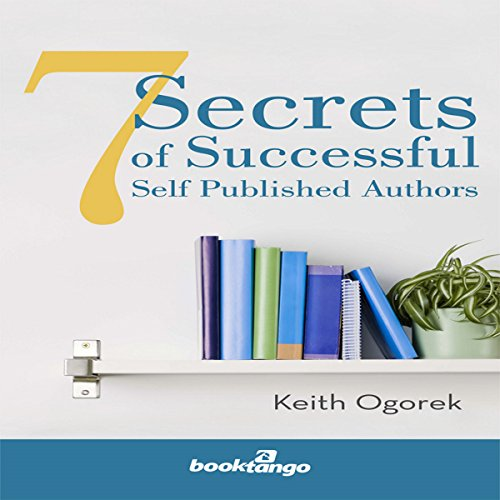7 Secrets of Successful Self Published Authors audiobook cover art