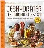 Déshydrater les aliments chez soi - Conseils et instructions étape par étape de Michelle Keogh