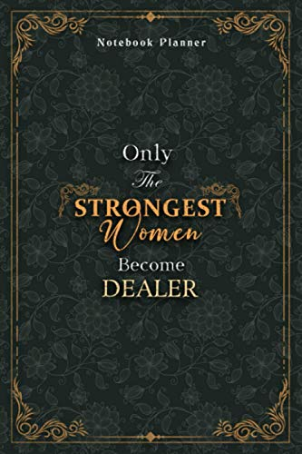 Dealer Notebook Planner - Luxury Only The Strongest Women Become Dealer Job Title Working Cover: Event, A5, Organizer, 6x9 inch, Planning, 120 Pages, ... Personal Budget, 5.24 x 22.86 cm, Tax