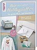 Mein Silhouette Hobbyplotter. Mit Online-Videos und Plotter-Vorlagen: Das große Werk- und...