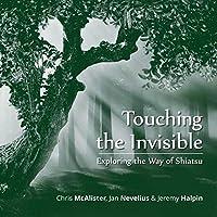 Touching the Invisible: Exploring the Way of Shiatsu