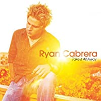 Take It All Away by Ryan Cabrera (2004-05-03)