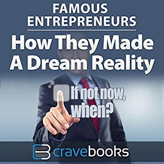 Famous Entrepreneurs     How They Made a Dream a Reality              By:                                                                                                                                 Crave Books                               Narrated by:                                                                                                                                 Kenneth Lee                      Length: 50 mins     1 rating     Overall 3.0