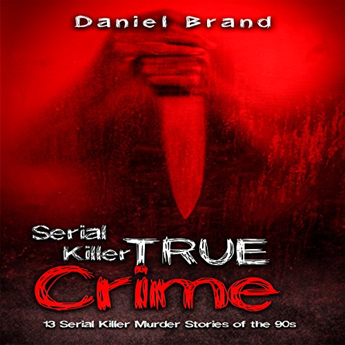 Serial Killers True Crime: 13 Serial Killer Murder Stories of the '90s audiobook cover art