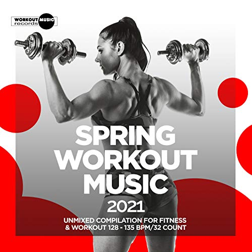 Spring Workout Music 2021: Unmixed Compilation for Fitness & Workout 128 - 135 bpm/32 Count