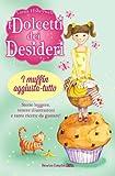 I muffin aggiusta-tutto. I dolcetti dei desideri (Vol. 5)
