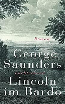 Lincoln im Bardo: Roman (German Edition) by [George Saunders, Frank Heibert]