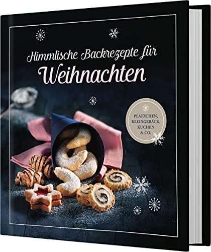 Himmlische Backrezepte für Weihnachten: Plätzchen, Kleingebäck, Kuchen & Co.. 66 Backideen für Advent & Weihnachten