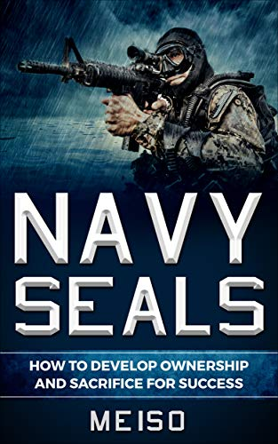 Navy Seals: How To Develop Ownership and Sacrifice For Success (English Edition)